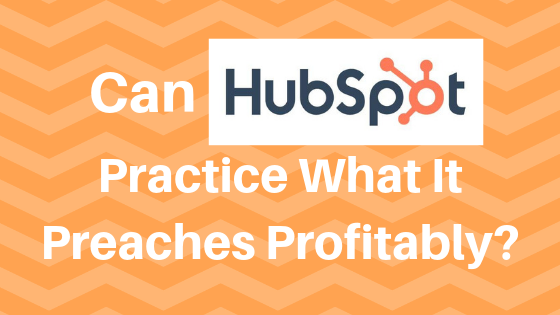 Can HubSpot Practice What It Preaches Profitably?